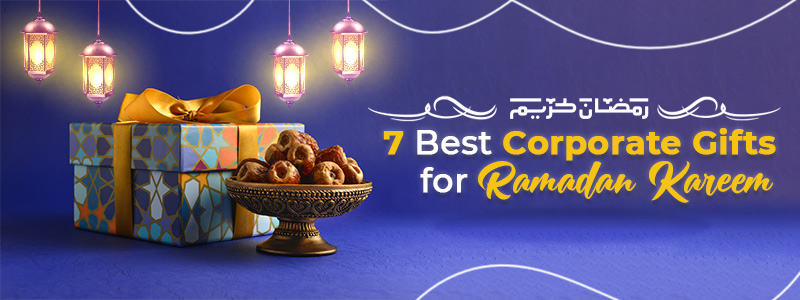 7 Best Corporate Gifts for Ramadan